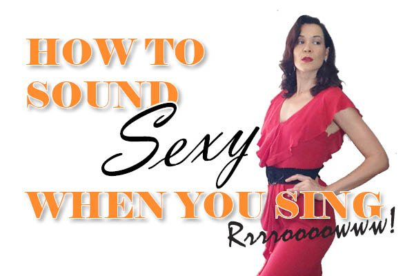 How To Sound Sexy When You Sing