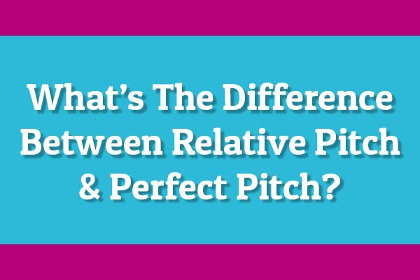 What's The Difference Between Perfect Pitch & Relative Pitch?