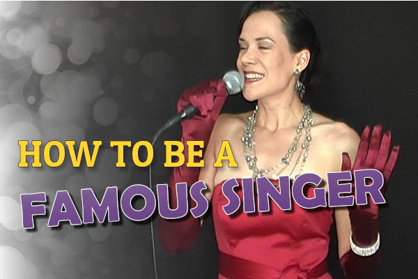 How To Be A Famous Singer – In 5 Steps!